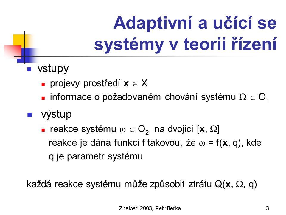 Znalosti 2003, Petr Berka4 Adaptivní systém v průběhu adaptace systém pro každou dvojici [x,  ] hledá takový parametr q *, pro který Q(x, , q * ) = min q Q(x, , q)