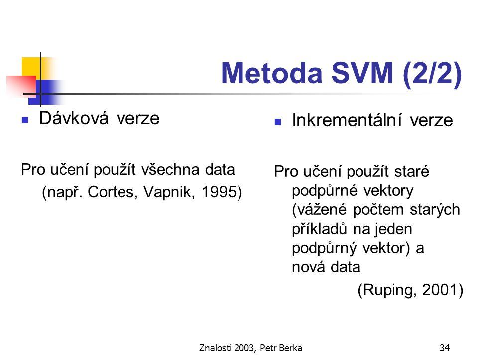Znalosti 2003, Petr Berka35 Integrování znalostí na úrovni usuzování Bagging Boosting Stacking (Bauer, Kohavi, 1999), (Diettrich, 2000)