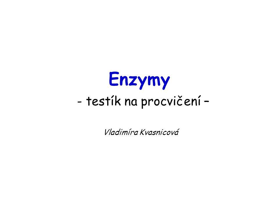 Enzymy - testík na procvičení – Vladimíra Kvasnicová