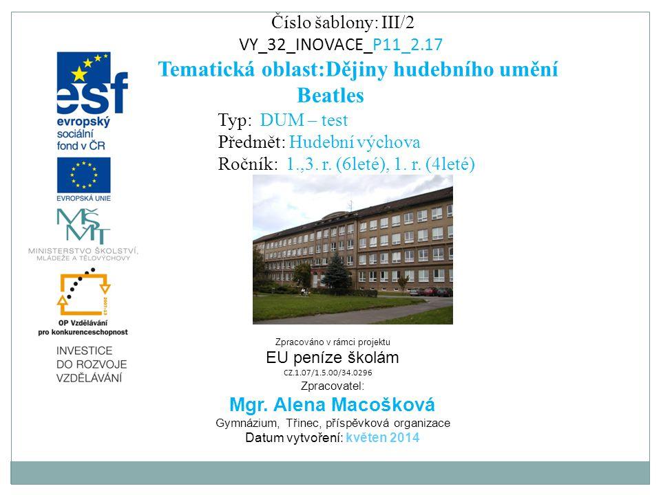 Číslo šablony: III/2 VY_32_INOVACE_P11_2.17 Tematická oblast:Dějiny hudebního umění Beatles Typ: DUM – test Předmět: Hudební výchova Ročník: 1.,3.