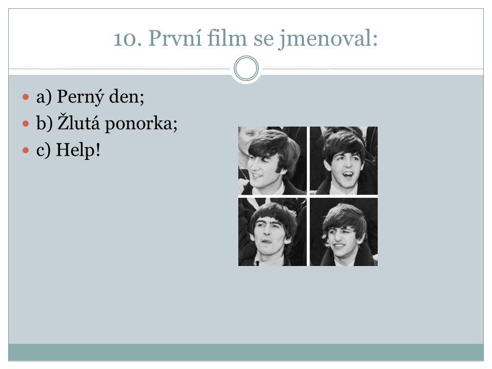 10. První film se jmenoval: a) Perný den; b) Žlutá ponorka; c) Help!