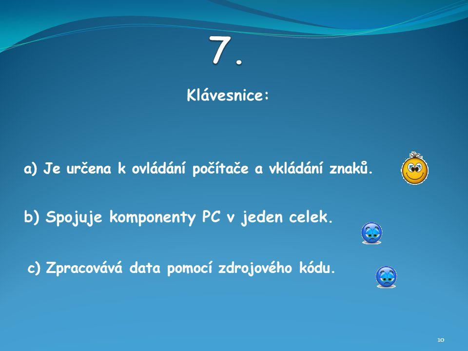 Klávesnice: 10 b) Spojuje komponenty PC v jeden celek.