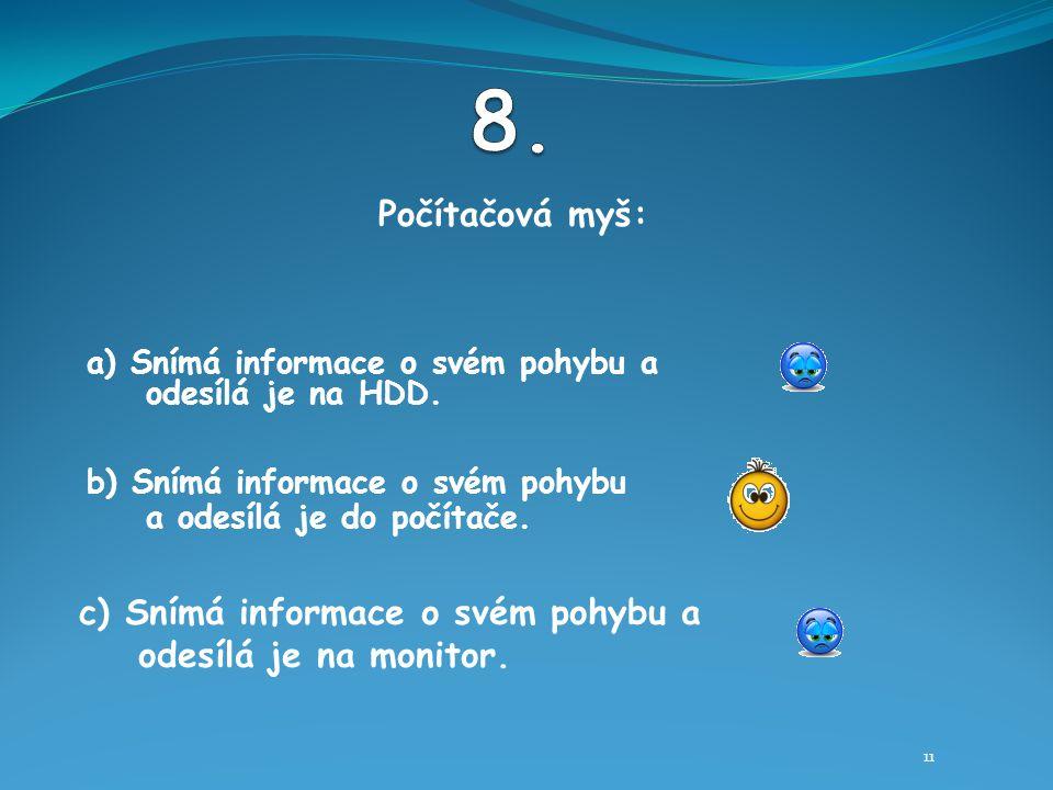 Počítačová myš: 11 b) Snímá informace o svém pohybu a odesílá je do počítače.