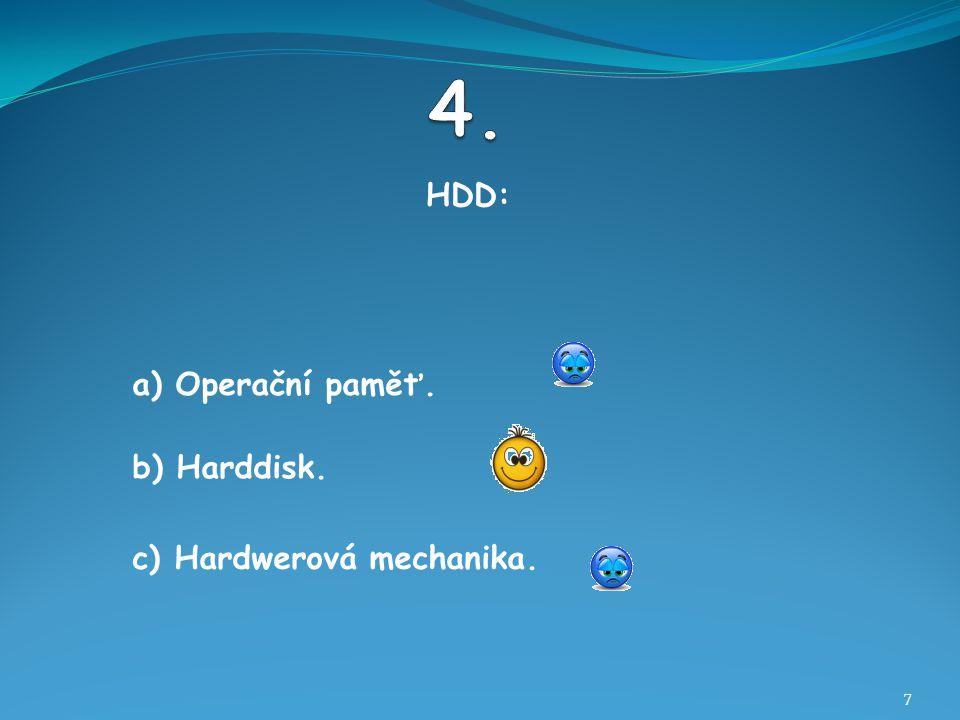 HDD: 7 b) Harddisk. a) Operační paměť. c) Hardwerová mechanika.