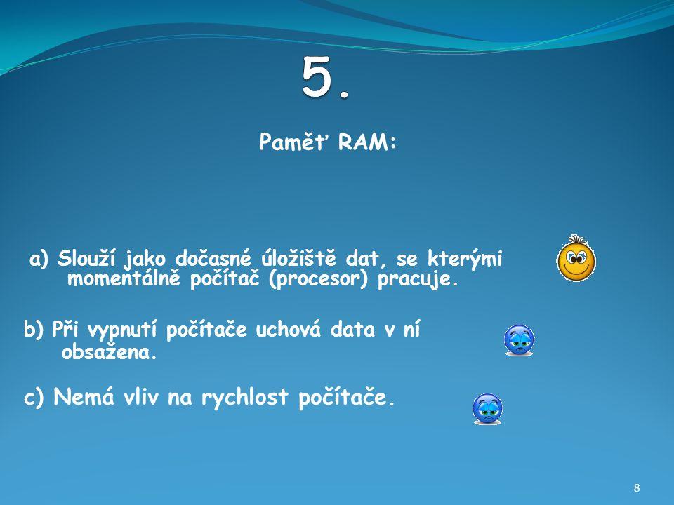 Paměť RAM: 8 b) Při vypnutí počítače uchová data v ní obsažena.
