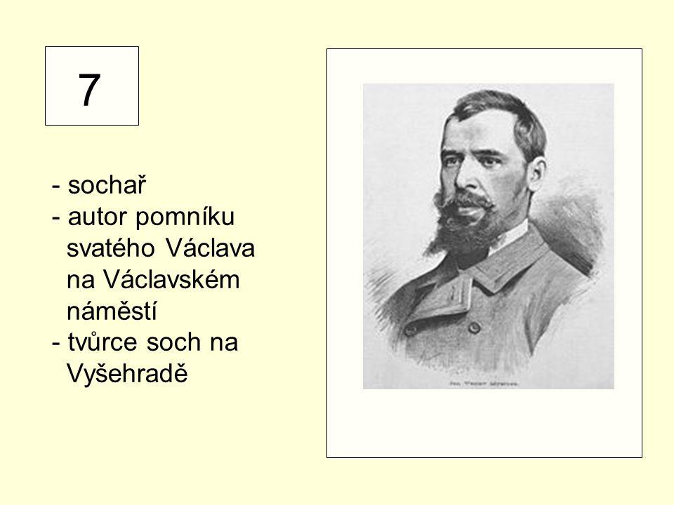 7 - sochař - autor pomníku svatého Václava na Václavském náměstí - tvůrce soch na Vyšehradě