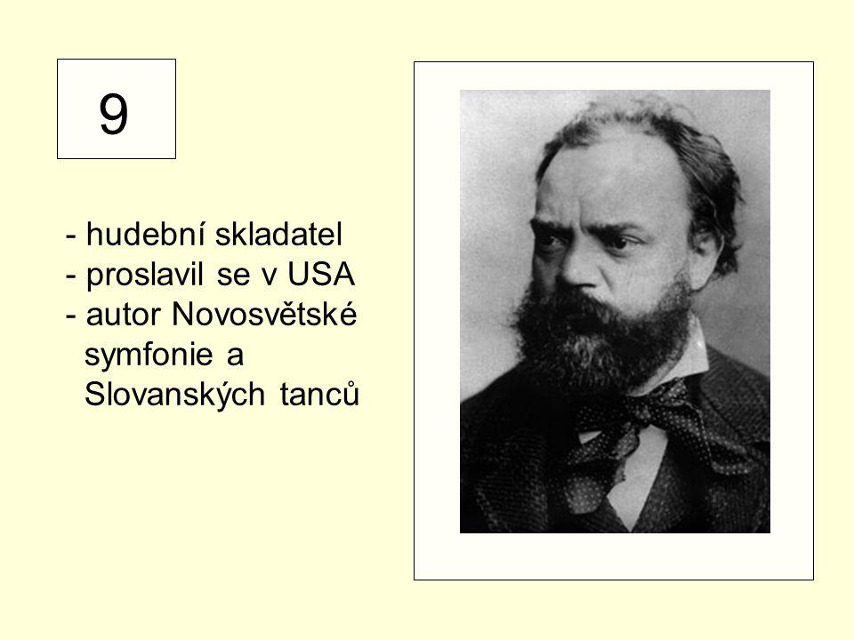 9 - hudební skladatel - proslavil se v USA - autor Novosvětské symfonie a Slovanských tanců