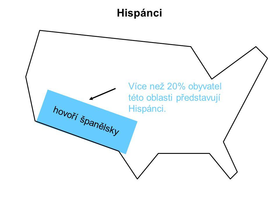 Hispánci Více než 20% obyvatel této oblasti představují Hispánci. hovoří španělsky