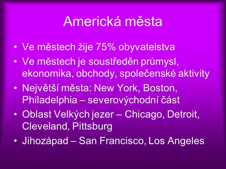 Americká města Ve městech žije 75% obyvatelstva Ve městech je soustředěn průmysl, ekonomika, obchody, společenské aktivity Největší města: New York, B