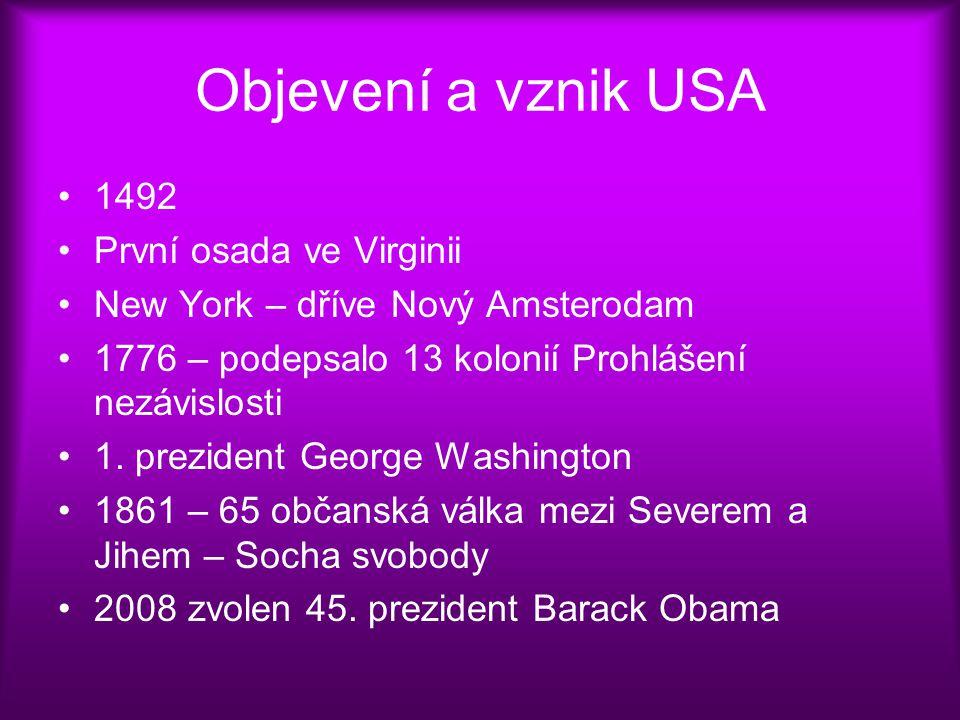Objevení a vznik USA 1492 První osada ve Virginii New York – dříve Nový Amsterodam 1776 – podepsalo 13 kolonií Prohlášení nezávislosti 1. prezident Ge