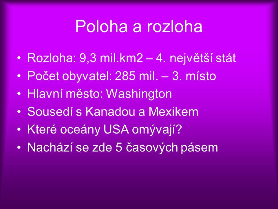 Poloha a rozloha Rozloha: 9,3 mil.km2 – 4. největší stát Počet obyvatel: 285 mil. – 3. místo Hlavní město: Washington Sousedí s Kanadou a Mexikem Kter