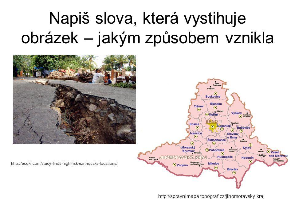 Napiš slova, která vystihuje obrázek – jakým způsobem vznikla http://spravnimapa.topograf.cz/jihomoravsky-kraj http://ecoki.com/study-finds-high-risk-