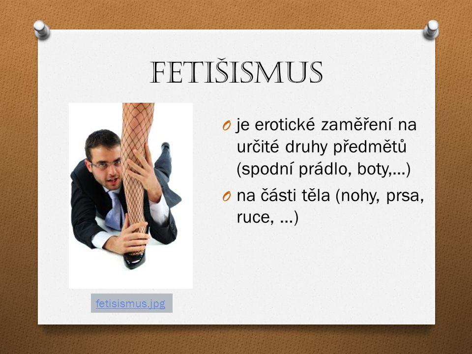 Voyerismus O Vzrušení se dostavuje při sledování intimního počínání objektů - při svlékání se žen, souložících párů, ….