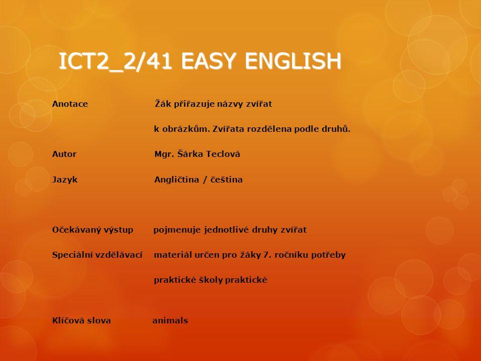 ICT2_2/41 EASY ENGLISH Anotace Žák přiřazuje názvy zvířat k obrázkům.