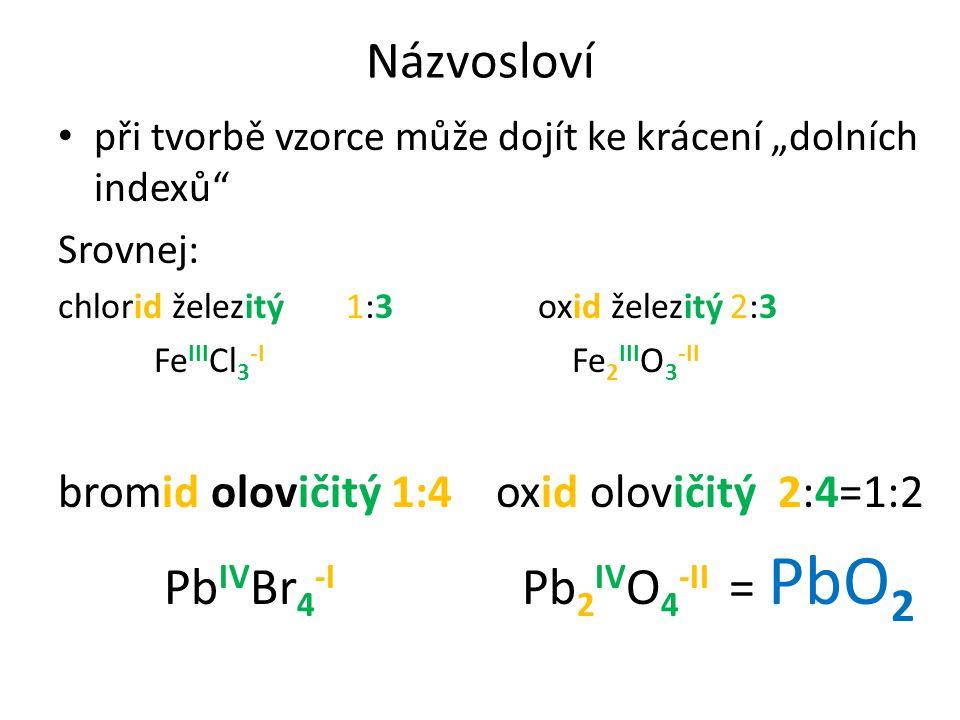 """Názvosloví při tvorbě vzorce může dojít ke krácení """"dolních indexů"""" Srovnej: chlorid železitý1:3oxid železitý2:3 Fe III Cl 3 -I Fe 2 III O 3 -II bromi"""