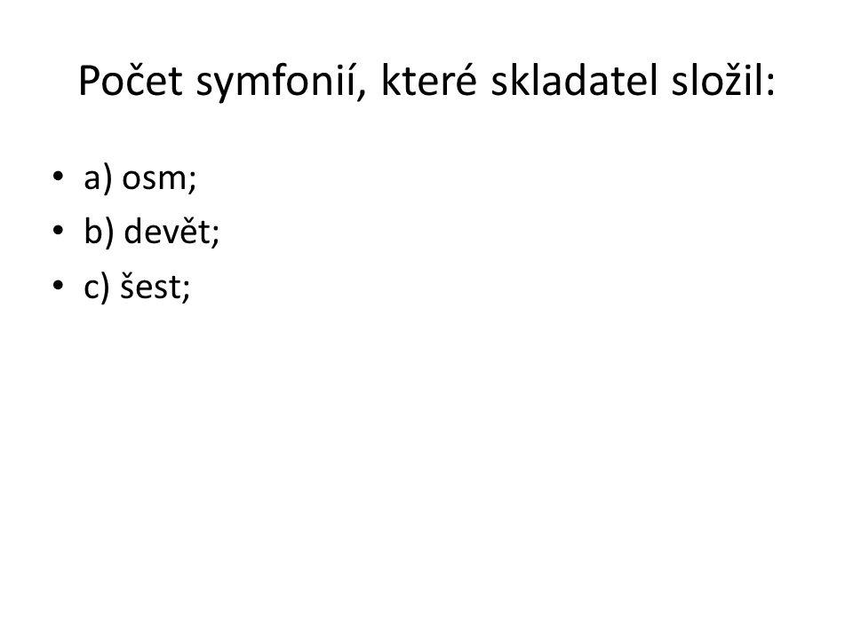 Počet symfonií, které skladatel složil: a) osm; b) devět; c) šest;