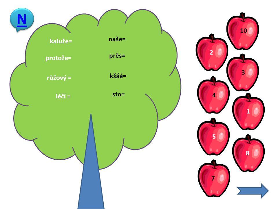 růžový = léčí = naše= protože= sto= kšáá= kaluže= prěs= 3 4 10 7 1 8 2 5 N N