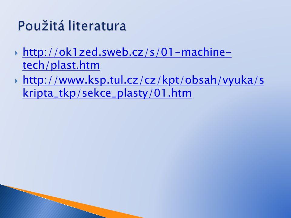  http://ok1zed.sweb.cz/s/01-machine- tech/plast.htm http://ok1zed.sweb.cz/s/01-machine- tech/plast.htm  http://www.ksp.tul.cz/cz/kpt/obsah/vyuka/s k