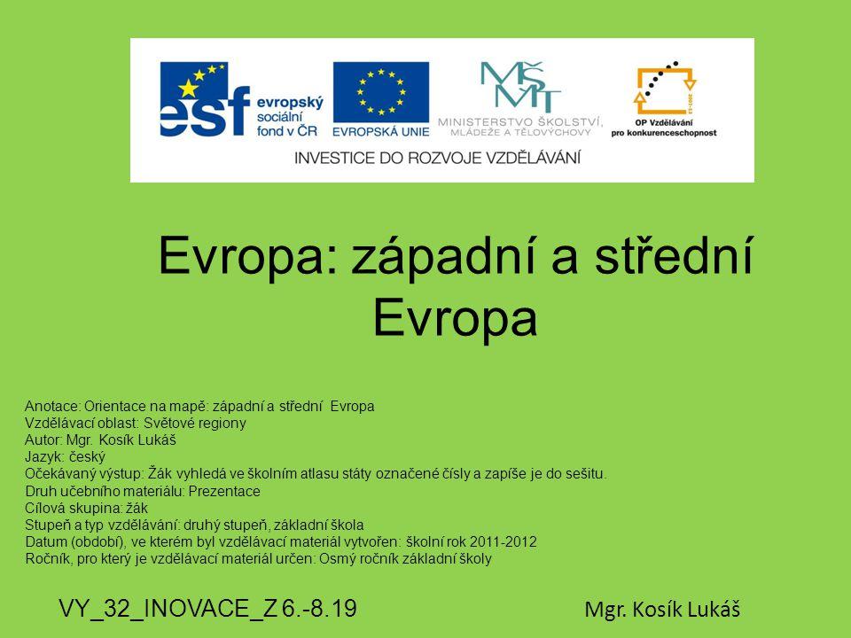 Evropa: západní a střední Evropa VY_32_INOVACE_Z 6.-8.19 Mgr. Kosík Lukáš Anotace: Orientace na mapě: západní a střední Evropa Vzdělávací oblast: Svět