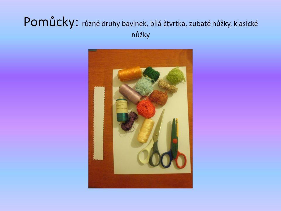 Pomůcky: různé druhy bavlnek, bílá čtvrtka, zubaté nůžky, klasické nůžky