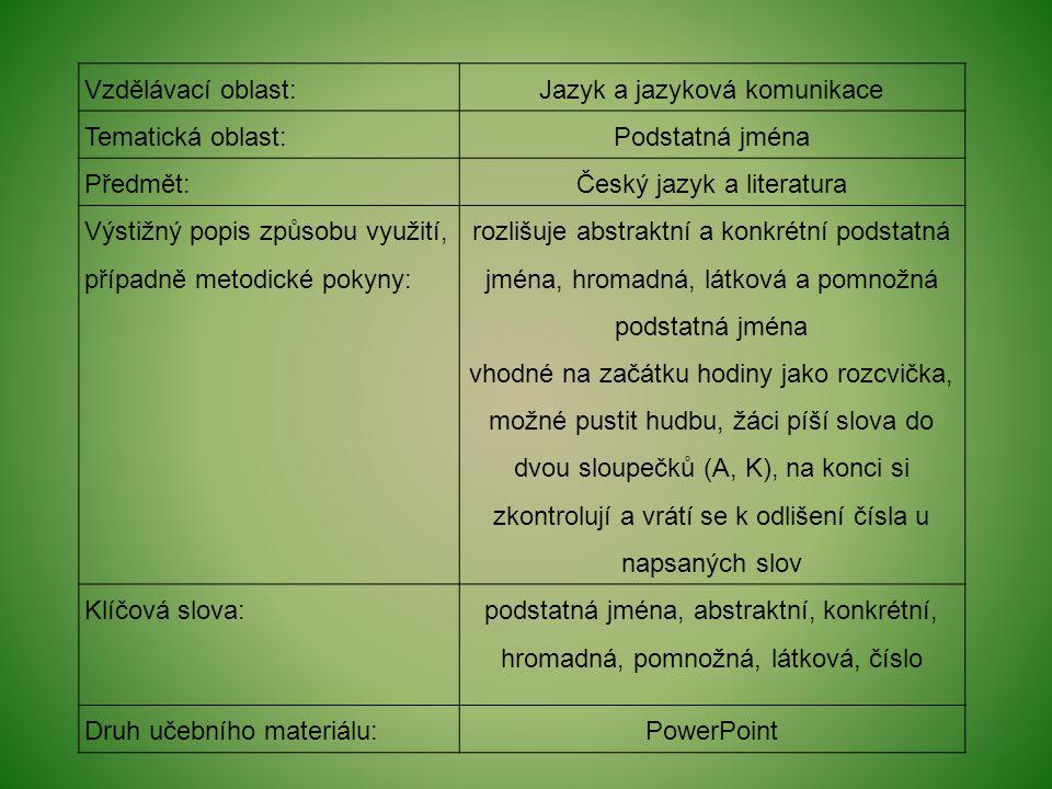 Dv ě z napsaných slov jsou hromadná podstatná jména, dv ě jsou pomnožná a dv ě látková.