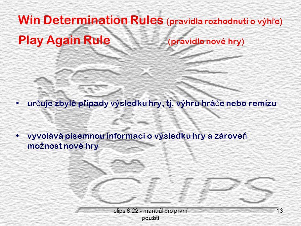 clips 6.22 - manuál pro první použití 13 Win Determination Rules (pravidla rozhodnutí o výh ř e) Play Again Rule (pravidlo nové hry) ur č uje zbylé p ř ípady výsledku hry, tj.