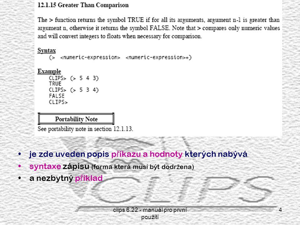 clips 6.22 - manuál pro první použití 4 je zde uveden popis p ř íkazu a hodnoty kterých nabývá syntaxe zápisu (forma která musí být dodr ž ena) a nezbytný p ř íklad