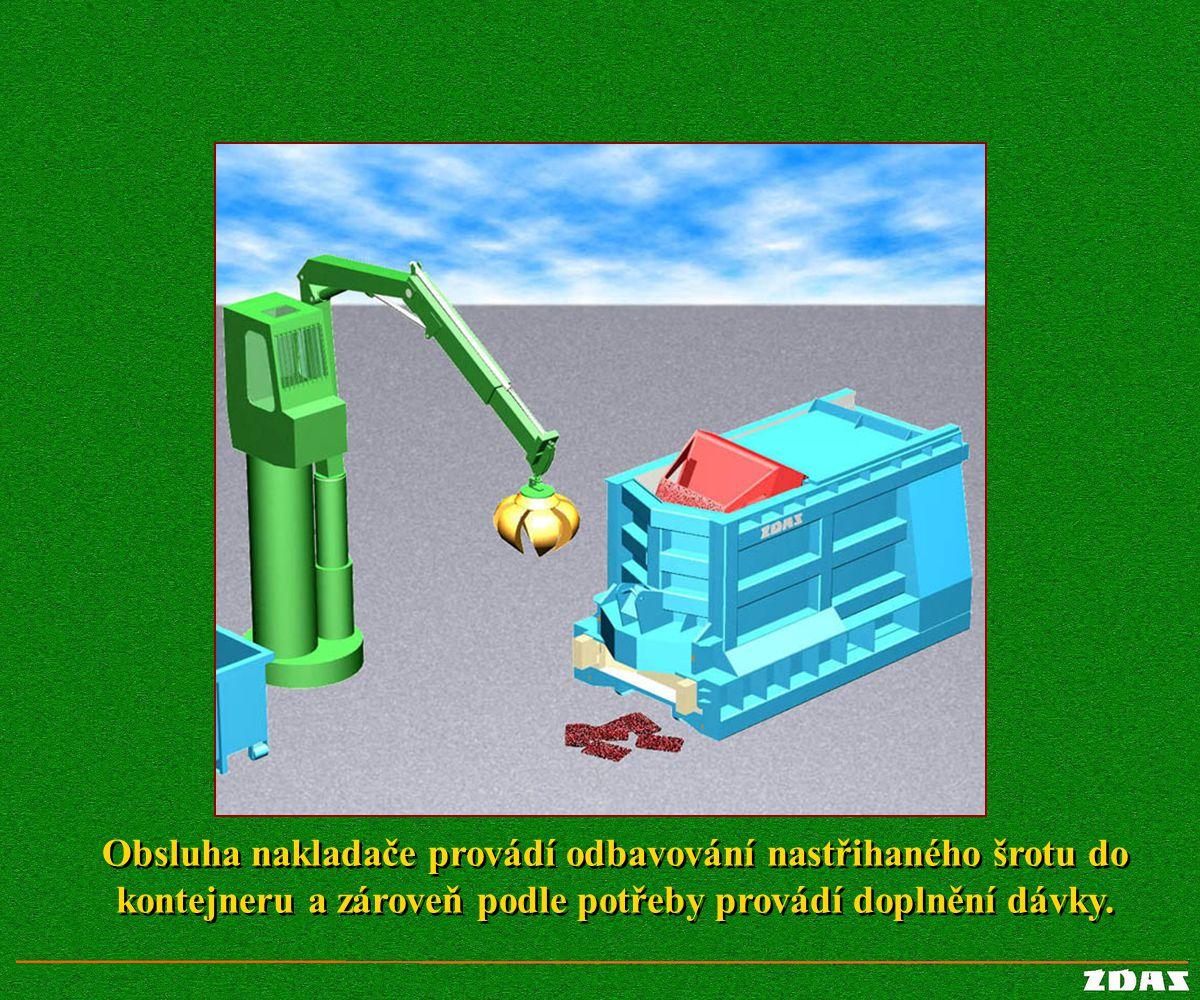 Obsluha nakladače provádí odbavování nastřihaného šrotu do kontejneru a zároveň podle potřeby provádí doplnění dávky. Obsluha nakladače provádí odbavo