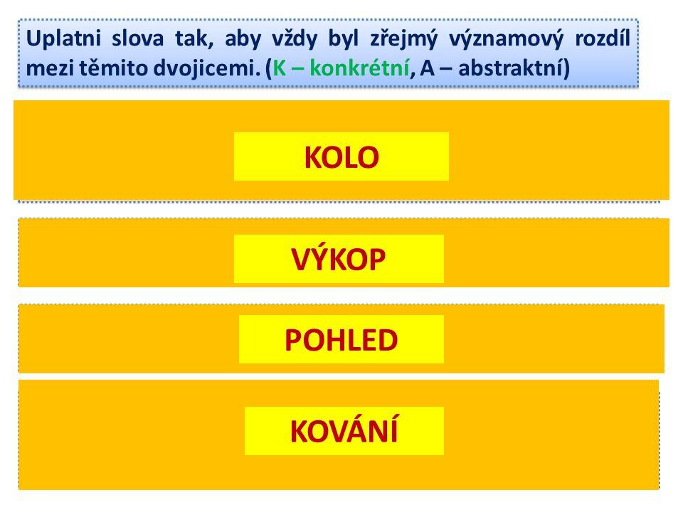 Uplatni slova tak, aby vždy byl zřejmý významový rozdíl mezi těmito dvojicemi. (K – konkrétní, A – abstraktní) K - Ve školním kole matematické soutěže