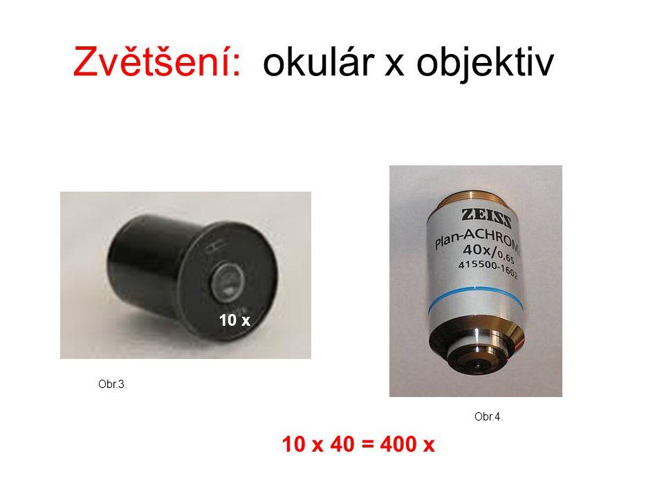 Zvětšení: okulár x objektiv 10 x 10 x 40 = 400 x Obr.3. Obr.4.