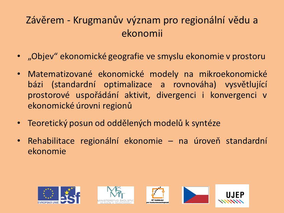 """Závěrem - Krugmanův význam pro regionální vědu a ekonomii """"Objev"""" ekonomické geografie ve smyslu ekonomie v prostoru Matematizované ekonomické modely"""