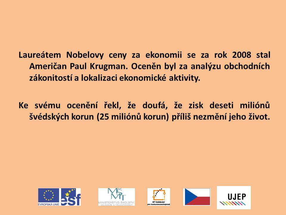 Laureátem Nobelovy ceny za ekonomii se za rok 2008 stal Američan Paul Krugman. Oceněn byl za analýzu obchodních zákonitostí a lokalizaci ekonomické ak