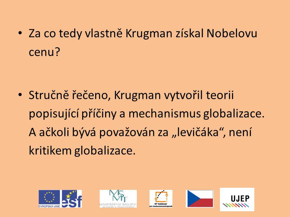 Za co tedy vlastně Krugman získal Nobelovu cenu? Stručně řečeno, Krugman vytvořil teorii popisující příčiny a mechanismus globalizace. A ačkoli bývá p