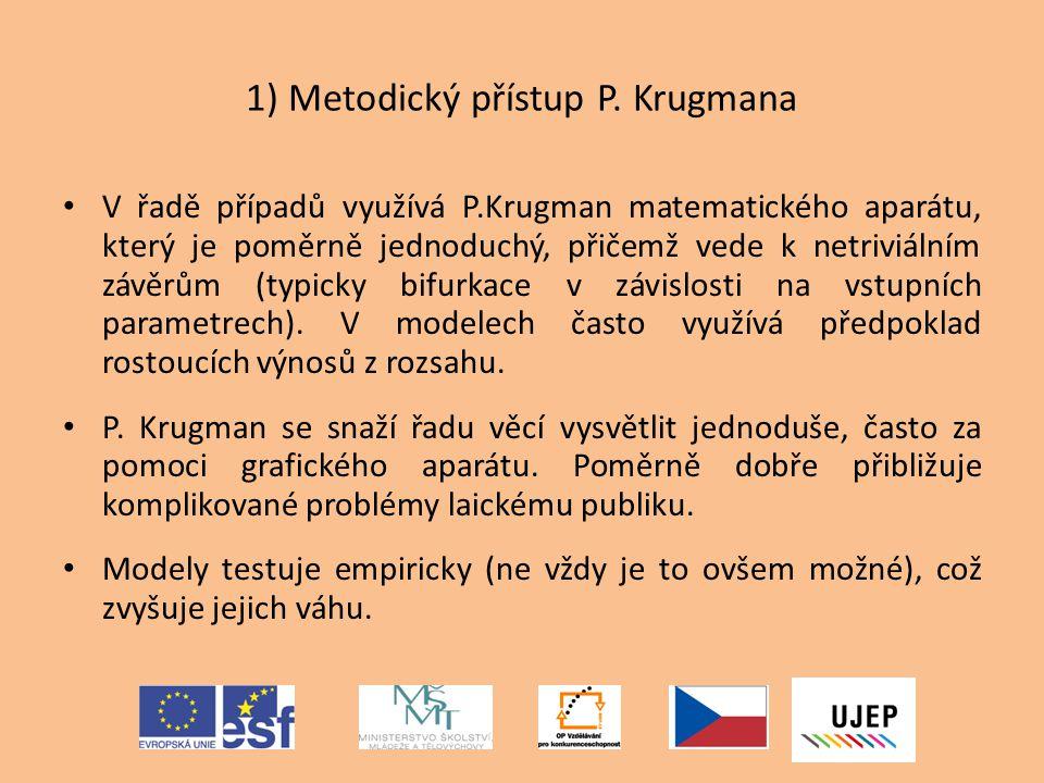 1) Metodický přístup P. Krugmana V řadě případů využívá P.Krugman matematického aparátu, který je poměrně jednoduchý, přičemž vede k netriviálním závě