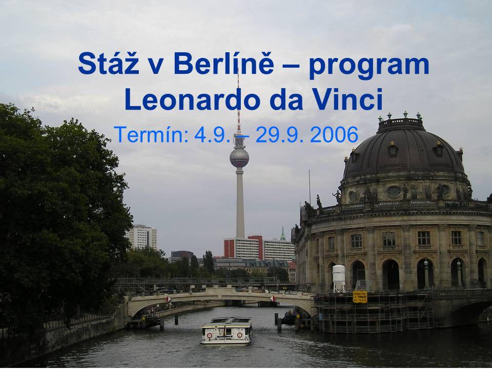 Stáž v Berlíně – program Leonardo da Vinci Termín: 4.9. – 29.9. 2006