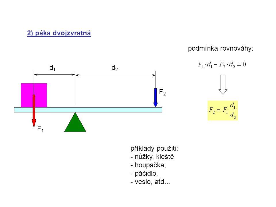 3) kladka pevná F1F1 F2F2 r r podmínka rovnováhy: