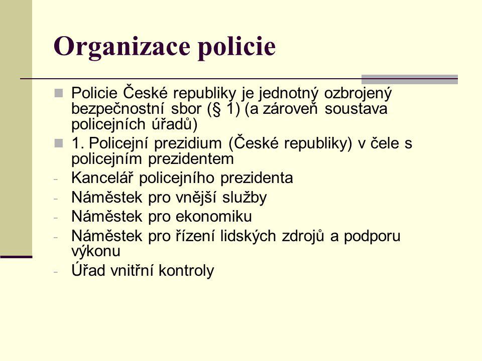 Organizace policie Policie České republiky je jednotný ozbrojený bezpečnostní sbor (§ 1) (a zároveň soustava policejních úřadů) 1.