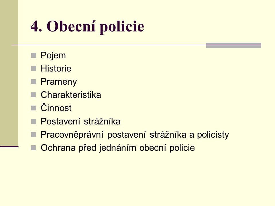 4. Obecní policie Pojem Historie Prameny Charakteristika Činnost Postavení strážníka Pracovněprávní postavení strážníka a policisty Ochrana před jedná