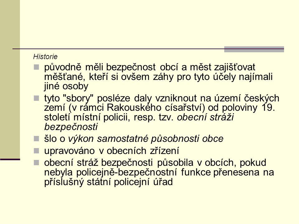 Historie původně měli bezpečnost obcí a měst zajišťovat měšťané, kteří si ovšem záhy pro tyto účely najímali jiné osoby tyto sbory posléze daly vzniknout na území českých zemí (v rámci Rakouského císařství) od poloviny 19.