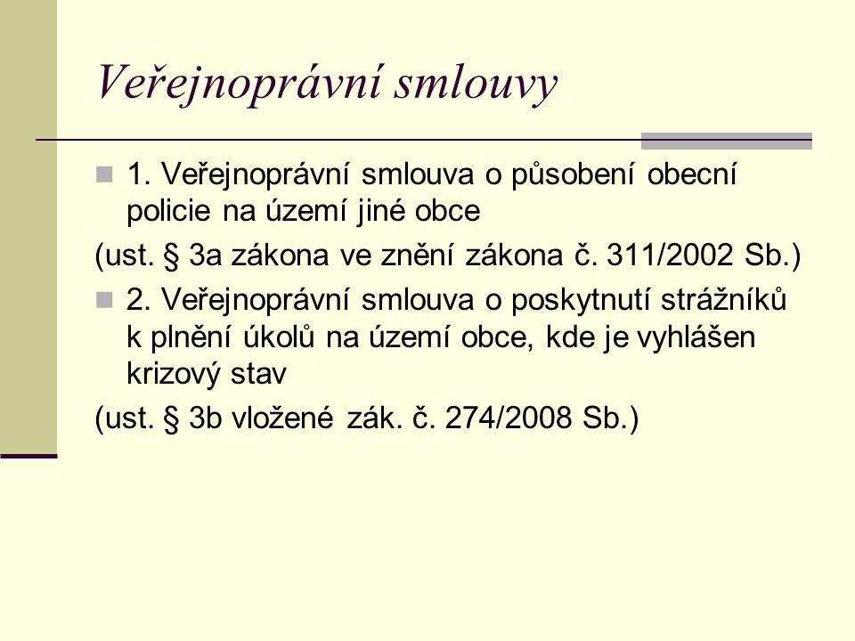 Veřejnoprávní smlouvy 1.Veřejnoprávní smlouva o působení obecní policie na území jiné obce (ust.