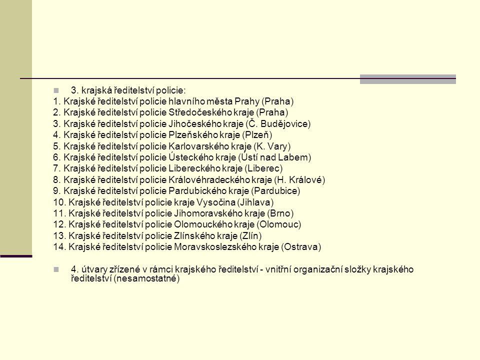 3.krajská ředitelství policie: 1. Krajské ředitelství policie hlavního města Prahy (Praha) 2.