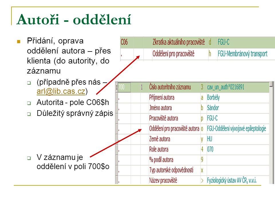 Autoři - oddělení Přidání, oprava oddělení autora – přes klienta (do autority, do záznamu  (případně přes nás – arl@lib.cas.cz) arl@lib.cas.cz  Auto