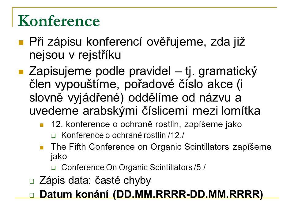 Konference Při zápisu konferencí ověřujeme, zda již nejsou v rejstříku Zapisujeme podle pravidel – tj. gramatický člen vypouštíme, pořadové číslo akce