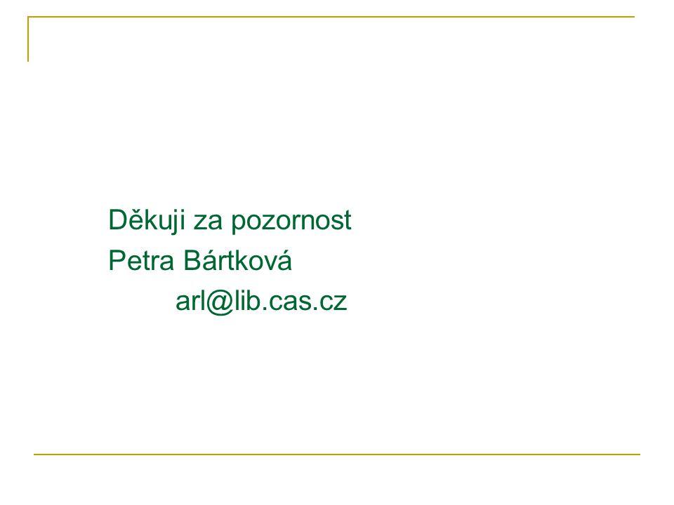 Děkuji za pozornost Petra Bártková arl@lib.cas.cz