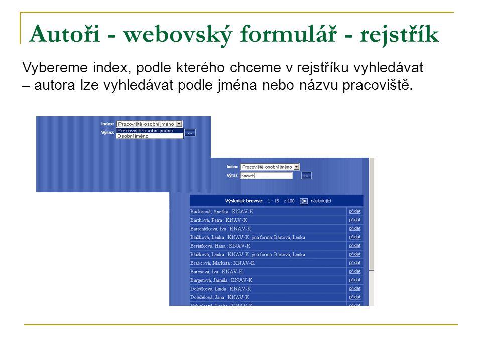 Autoři - webovský formulář - rejstřík Vybereme index, podle kterého chceme v rejstříku vyhledávat – autora lze vyhledávat podle jména nebo názvu pracoviště.