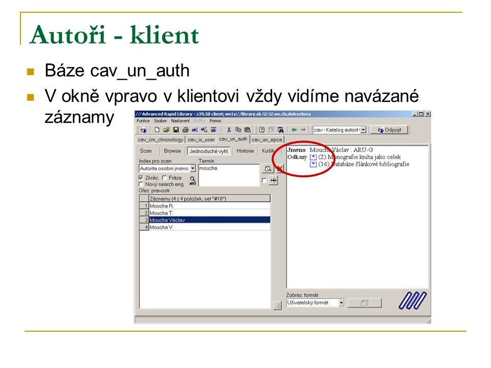 Autoři - klient Báze cav_un_auth V okně vpravo v klientovi vždy vidíme navázané záznamy