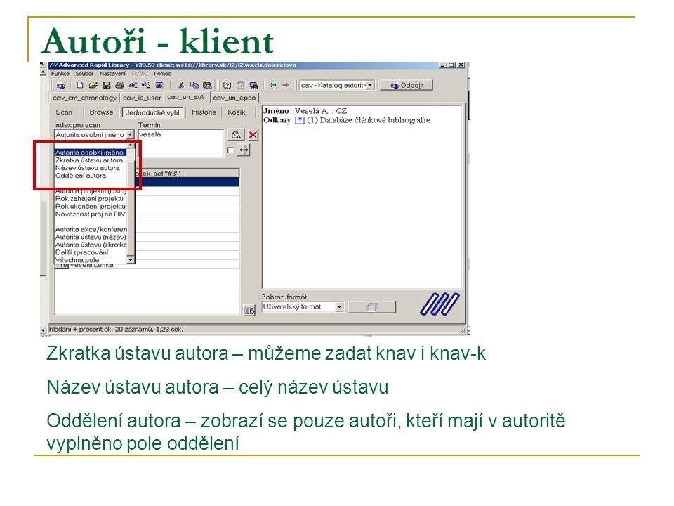 Autoři - klient Zkratka ústavu autora – můžeme zadat knav i knav-k Název ústavu autora – celý název ústavu Oddělení autora – zobrazí se pouze autoři,