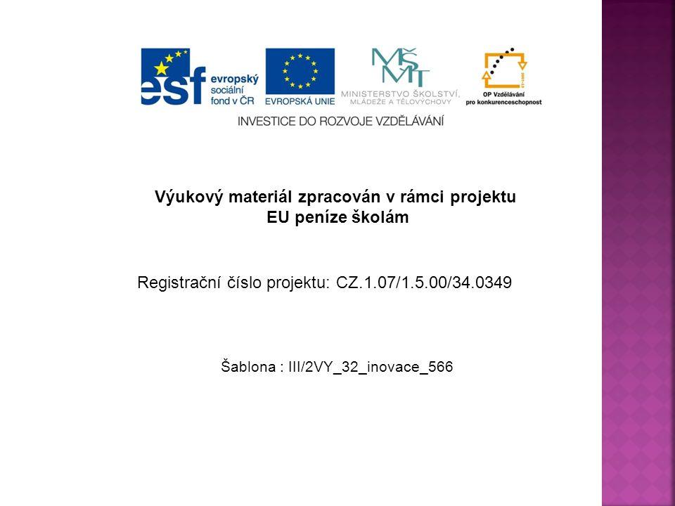 Výukový materiál zpracován v rámci projektu EU peníze školám Šablona : III/2VY_32_inovace_566 Registrační číslo projektu: CZ.1.07/1.5.00/34.0349