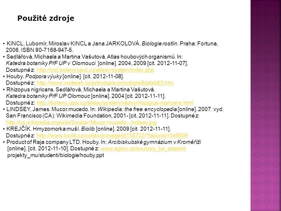 KINCL, Lubomír, Miroslav KINCL a Jana JARKOLOVÁ. Biologie rostlin. Praha: Fortuna, 2006. ISBN 80-7168-947-5. Sedlářová, Michaela a Martina Vašutová. A