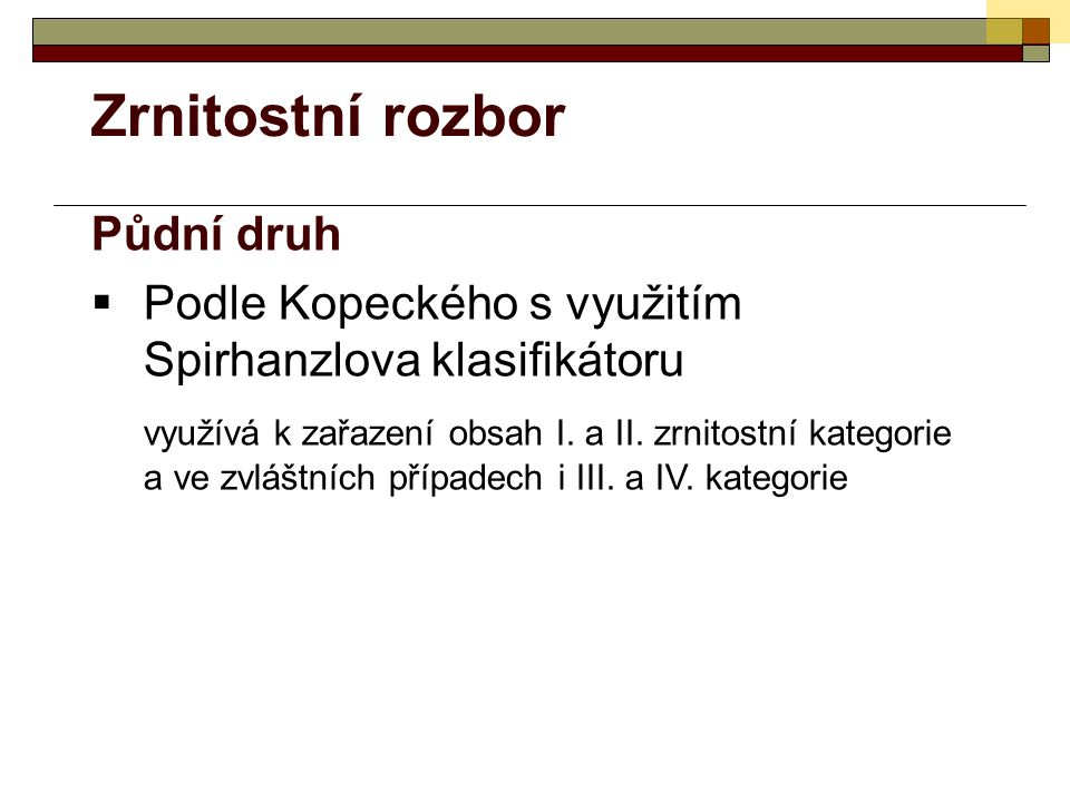 Zrnitostní rozbor Půdní druh  Podle Kopeckého s využitím Spirhanzlova klasifikátoru využívá k zařazení obsah I.